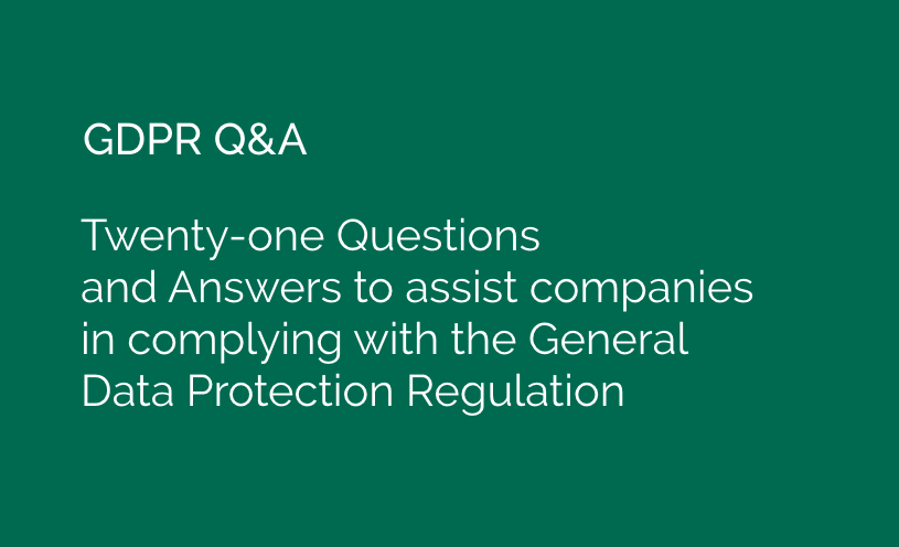GDPR Q&A | Twenty-one Questions and Answers to assist companies in complying with the General Data Protection Regulation